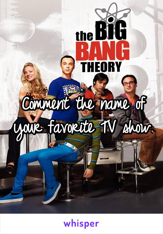 Comment the name of your favorite TV show.