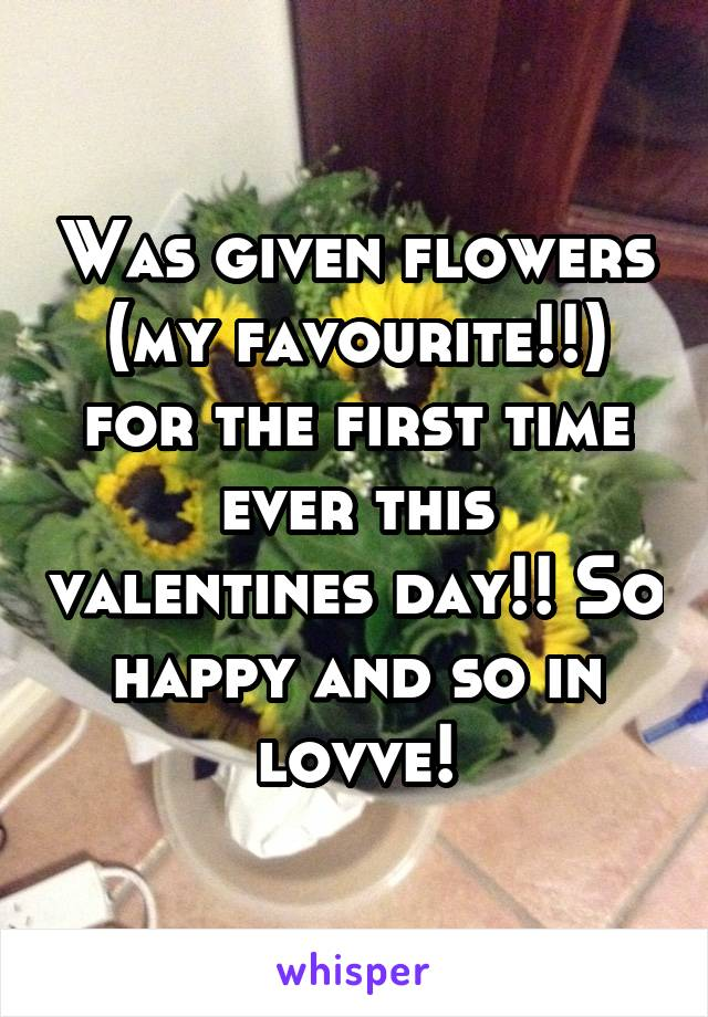 Was given flowers (my favourite!!) for the first time ever this valentines day!! So happy and so in lovve!