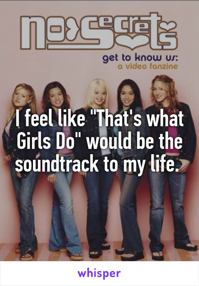 """I feel like """"That's what Girls Do"""" would be the soundtrack to my life."""