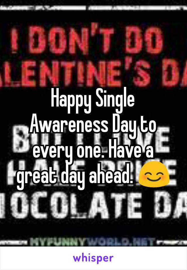 Happy Single Awareness Day to every one. Have a great day ahead. 😊
