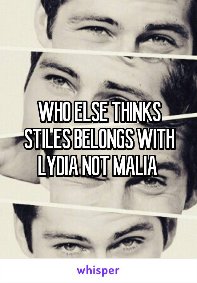 WHO ELSE THINKS STILES BELONGS WITH LYDIA NOT MALIA