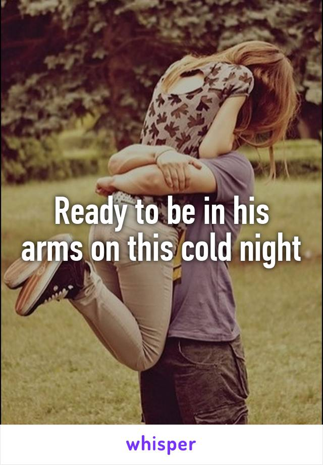 Ready to be in his arms on this cold night