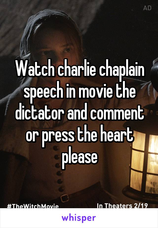 Watch charlie chaplain speech in movie the dictator and comment or press the heart please