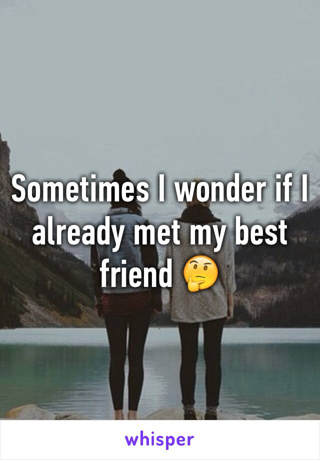 Sometimes I wonder if I already met my best friend 🤔