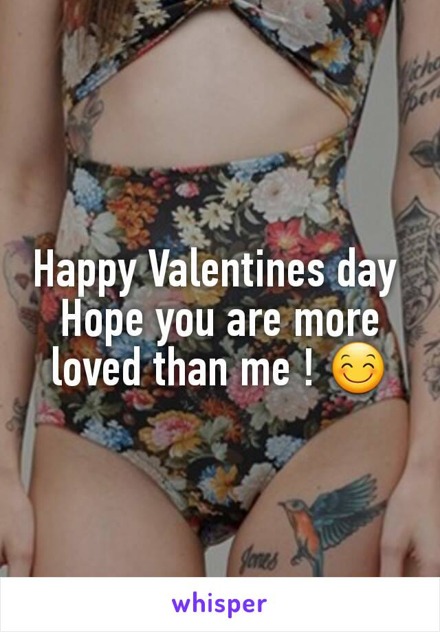Happy Valentines day  Hope you are more loved than me ! 😊