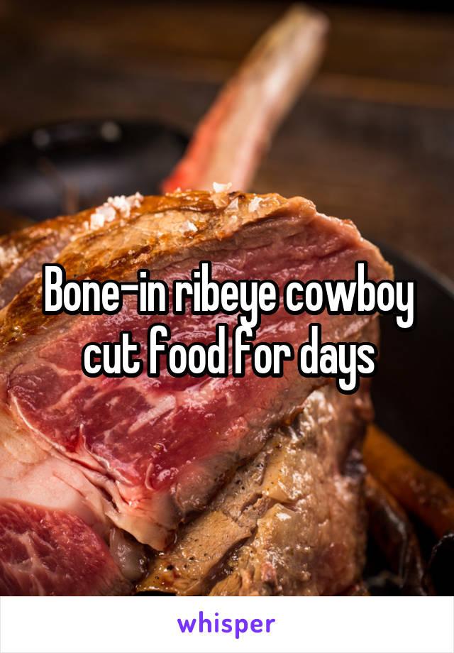 Bone-in ribeye cowboy cut food for days