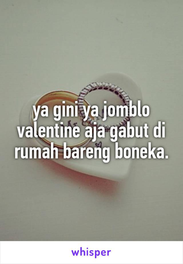 ya gini ya jomblo valentine aja gabut di rumah bareng boneka.