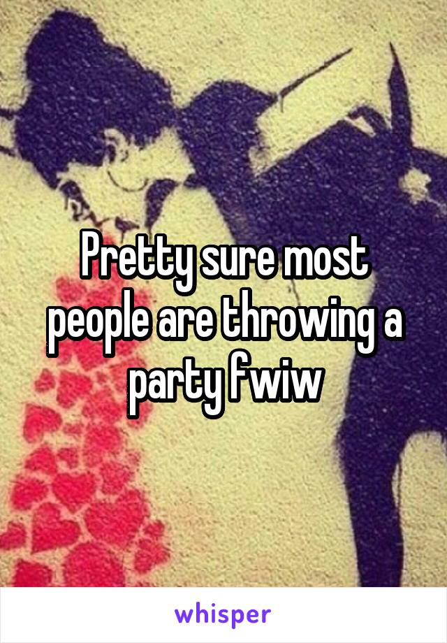 Pretty sure most people are throwing a party fwiw