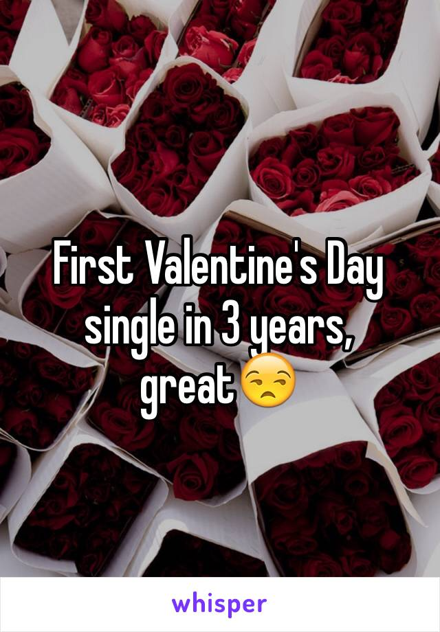 First Valentine's Day single in 3 years, great😒