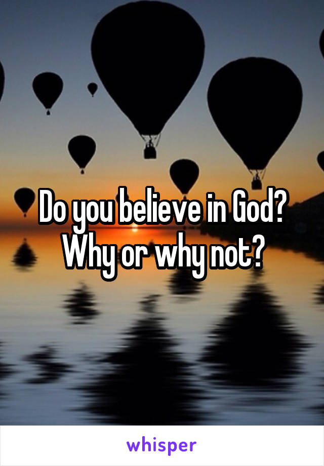 Do you believe in God? Why or why not?
