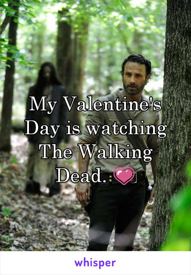 My Valentine's Day is watching The Walking Dead. 💗
