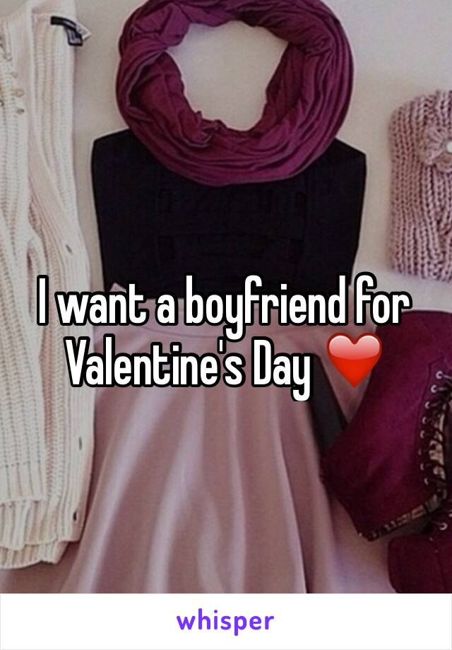 I want a boyfriend for Valentine's Day ❤️