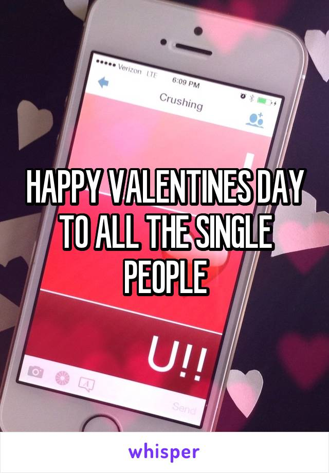 HAPPY VALENTINES DAY TO ALL THE SINGLE PEOPLE