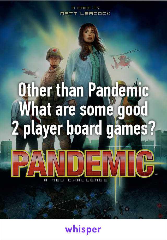 Other than Pandemic What are some good 2 player board games?