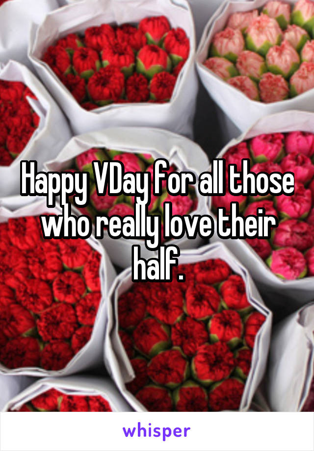 Happy VDay for all those who really love their half.