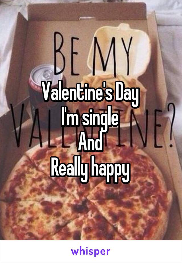 Valentine's Day  I'm single  And  Really happy