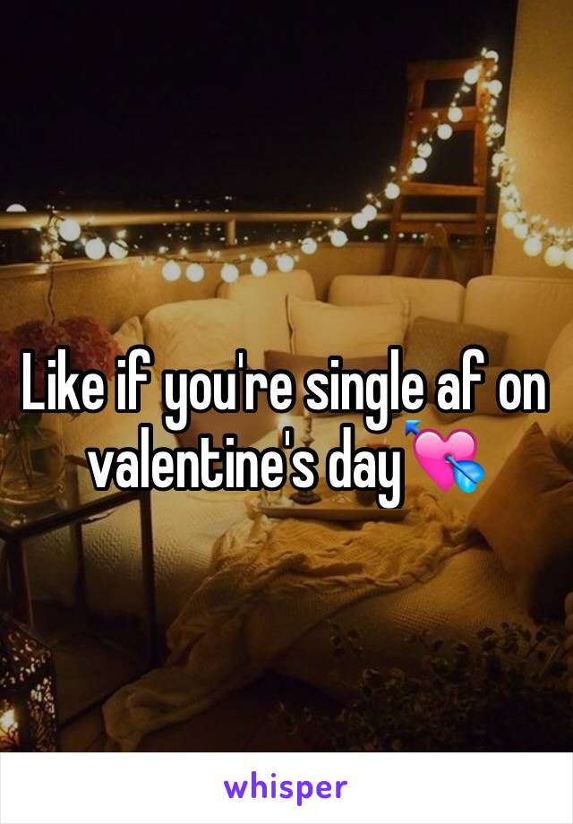 Like if you're single af on valentine's day💘