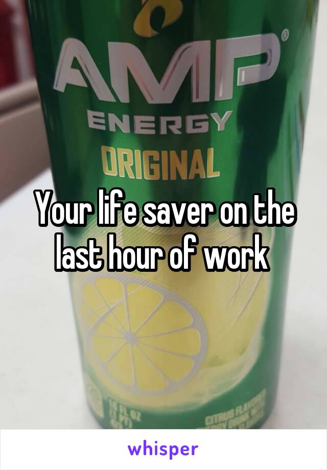 Your life saver on the last hour of work