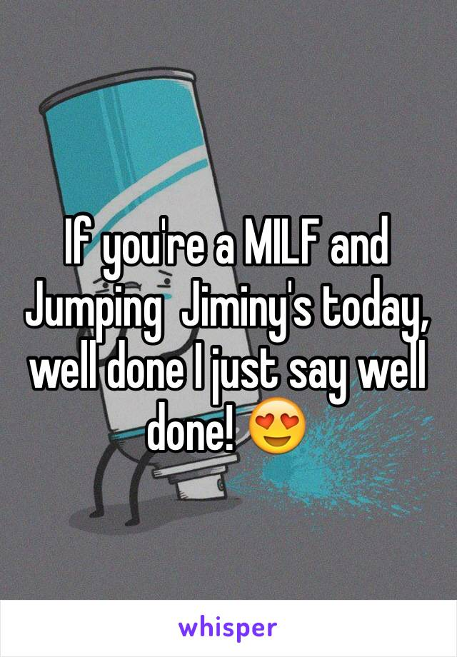If you're a MILF and Jumping  Jiminy's today, well done I just say well done! 😍