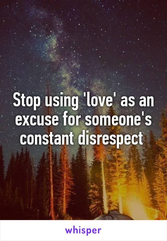 Stop using 'love' as an excuse for someone's constant disrespect