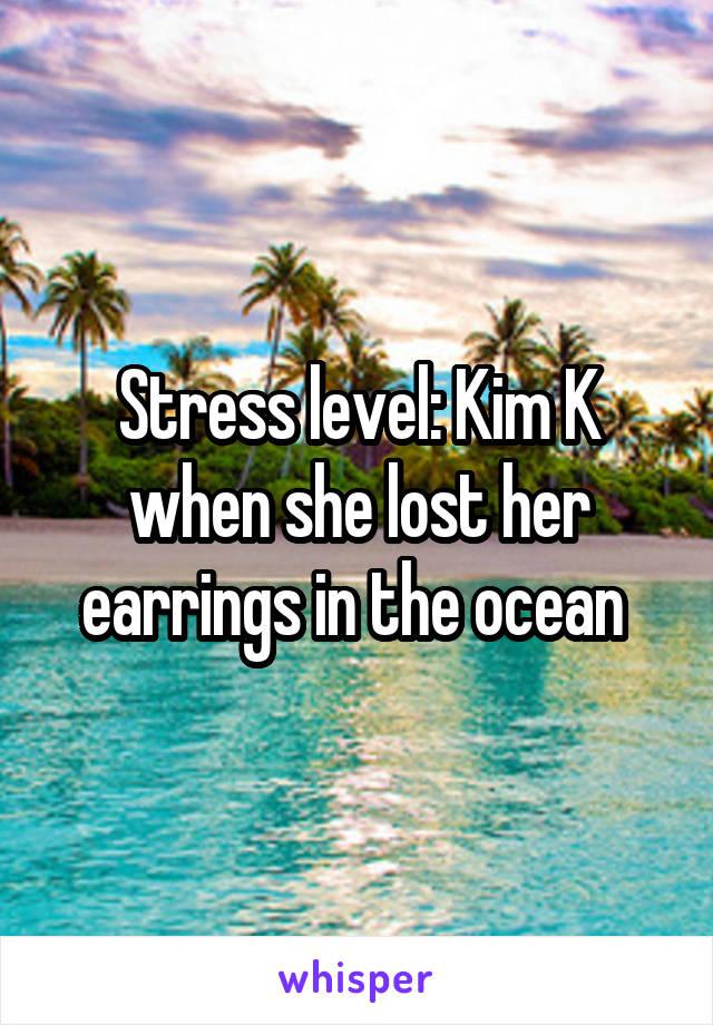 Stress level: Kim K when she lost her earrings in the ocean