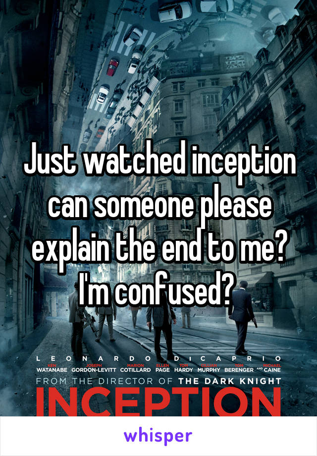 Just watched inception can someone please explain the end to me? I'm confused?