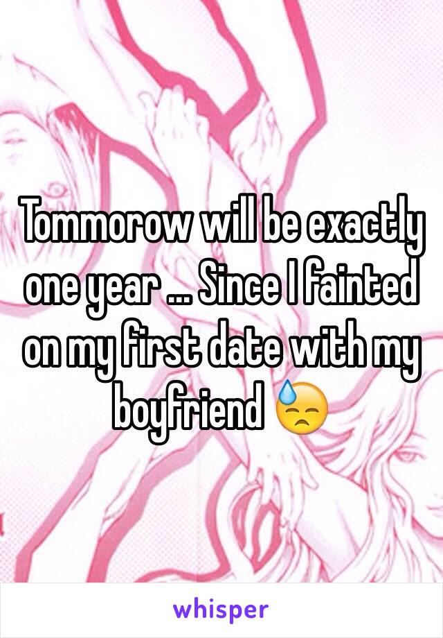 Tommorow will be exactly one year ... Since I fainted on my first date with my boyfriend 😓