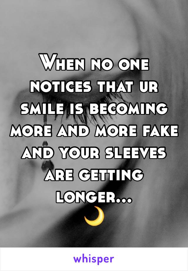 When no one notices that ur smile is becoming more and more fake and your sleeves are getting longer... 🌙