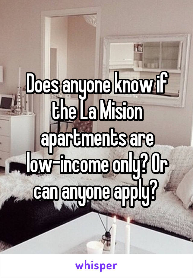 Does anyone know if the La Mision apartments are low-income only? Or can anyone apply?