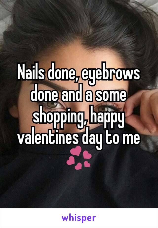 Nails done, eyebrows done and a some shopping, happy valentines day to me 💞