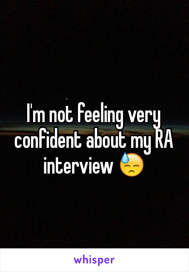 I'm not feeling very confident about my RA interview 😓