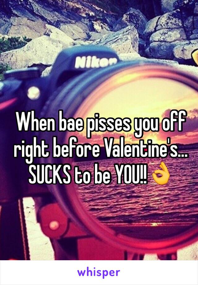 When bae pisses you off right before Valentine's... SUCKS to be YOU!!👌
