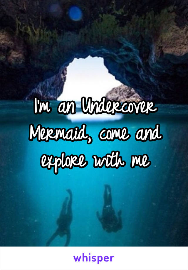 I'm an Undercover Mermaid, come and explore with me