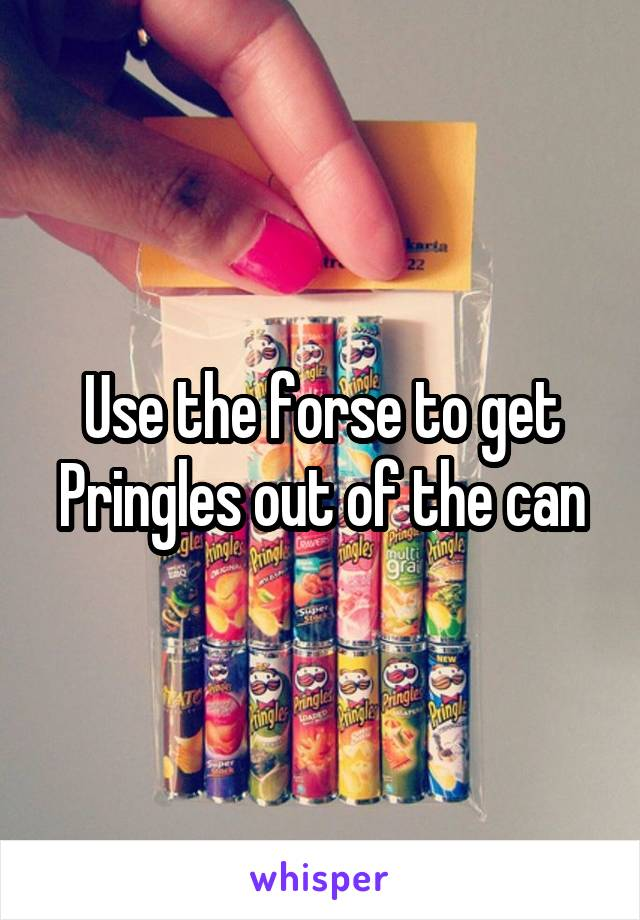 Use the forse to get Pringles out of the can