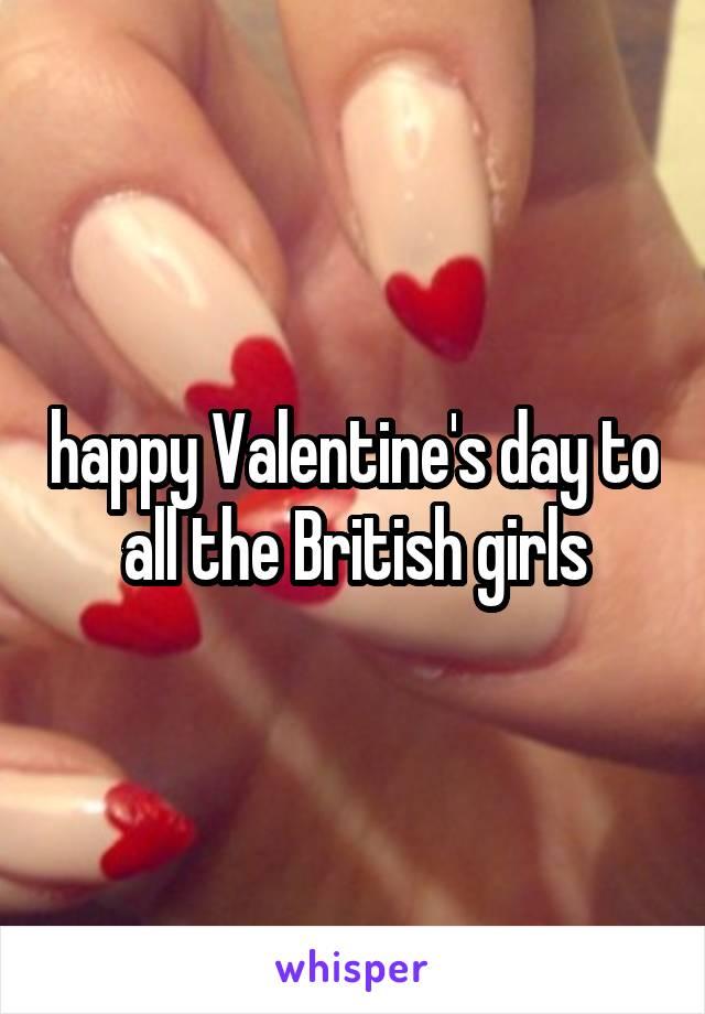 happy Valentine's day to all the British girls