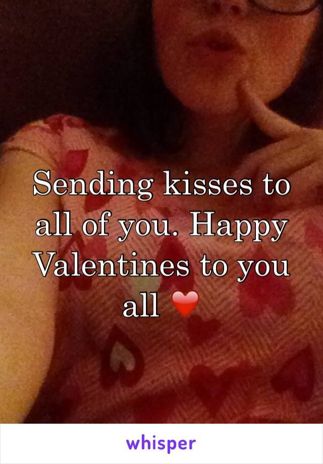 Sending kisses to all of you. Happy Valentines to you all ❤️
