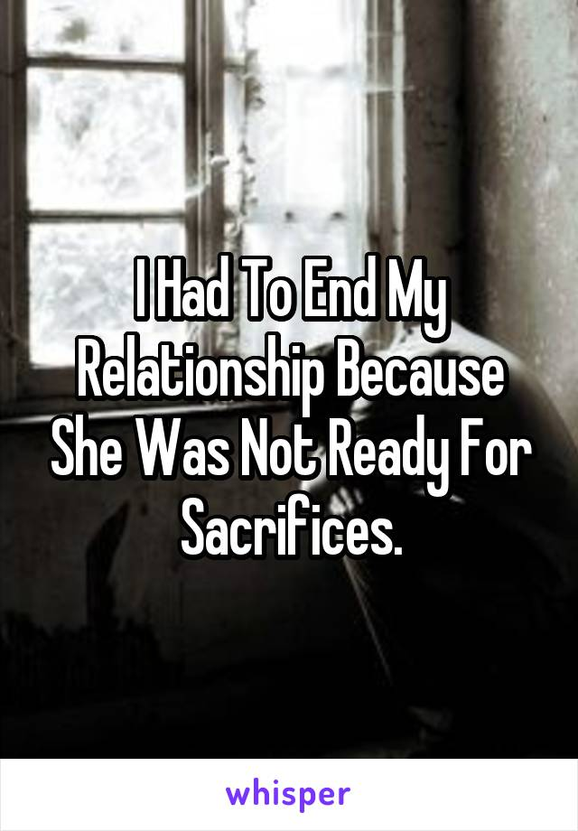 I Had To End My Relationship Because She Was Not Ready For Sacrifices.