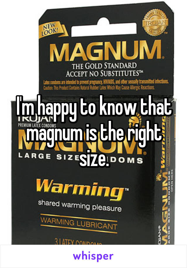 I'm happy to know that magnum is the right size.