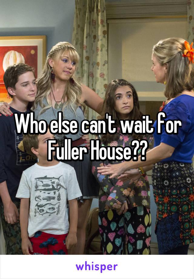Who else can't wait for Fuller House??