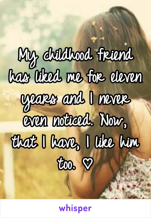 My childhood friend has liked me for eleven years and I never even noticed. Now, that I have, I like him too. ♡