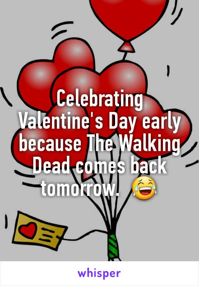 Celebrating Valentine's Day early because The Walking Dead comes back tomorrow.  😂