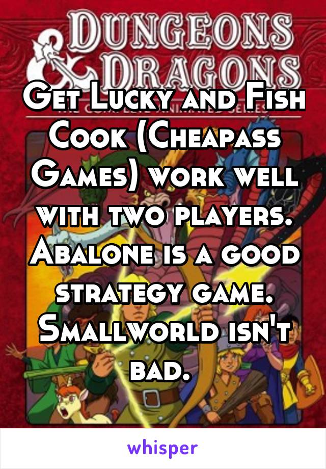 Get Lucky and Fish Cook (Cheapass Games) work well with two players. Abalone is a good strategy game. Smallworld isn't bad.