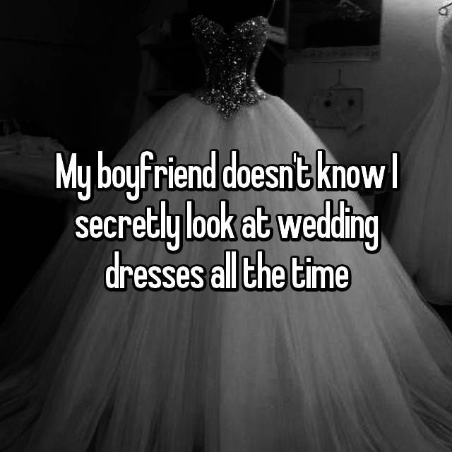 My boyfriend doesn't know I secretly look at wedding dresses all the time