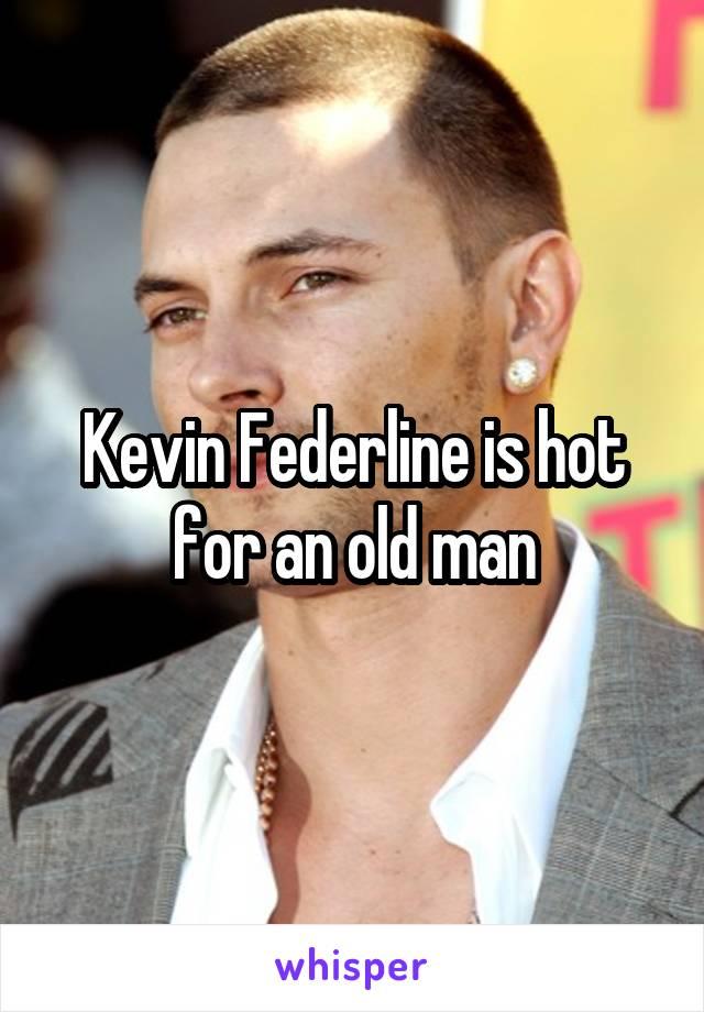 Kevin Federline is hot for an old man
