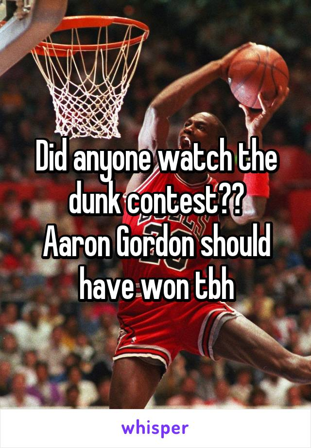 Did anyone watch the dunk contest?? Aaron Gordon should have won tbh