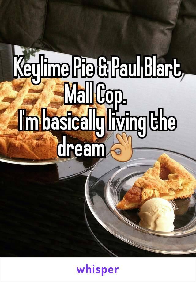 Keylime Pie & Paul Blart Mall Cop.  I'm basically living the dream👌
