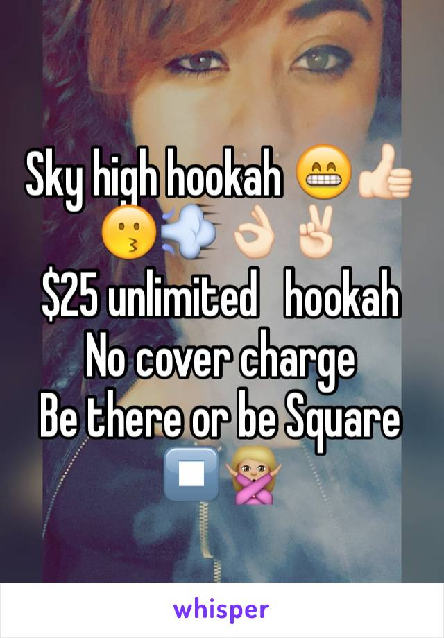 Sky high hookah 😁👍🏻😗💨👌🏻✌🏻️ $25 unlimited   hookah No cover charge  Be there or be Square ⏹🙅🏼