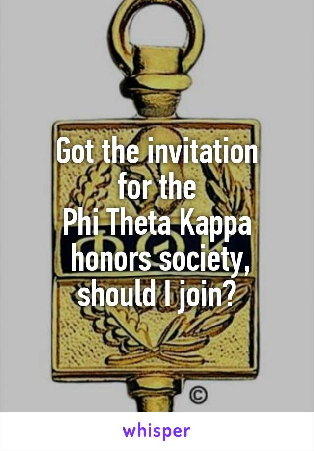 Got the invitation  for the  Phi Theta Kappa  honors society, should I join?