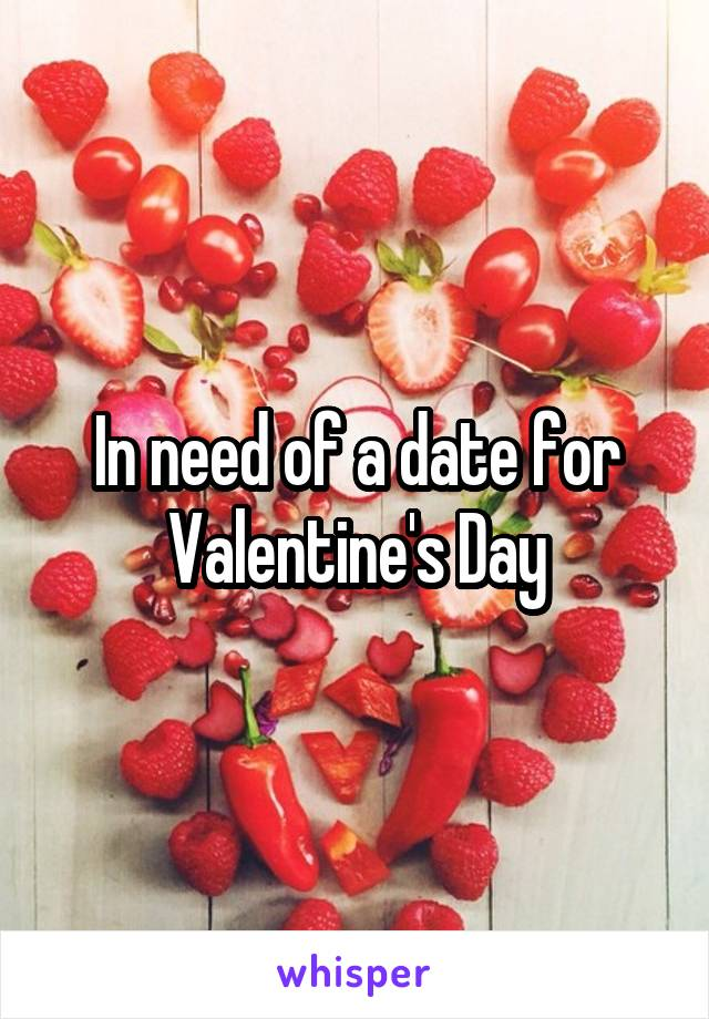 In need of a date for Valentine's Day