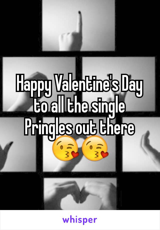 Happy Valentine's Day to all the single Pringles out there 😘😘